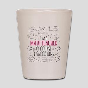 Math Teacher With Problems Shot Glass