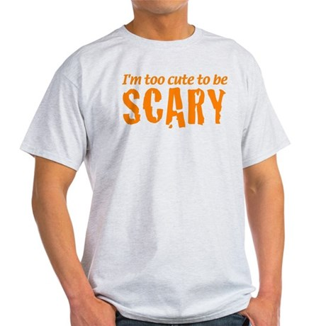 I'm Too Cute To Be Scary Light T-Shirt