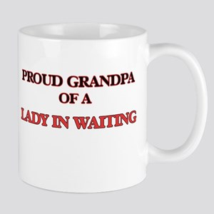 Proud Grandpa of a Lady In Waiting Mugs