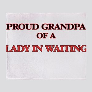 Proud Grandpa of a Lady In Waiting Throw Blanket