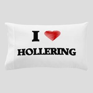 I love Hollering Pillow Case