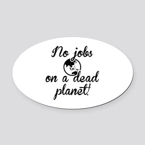 No Jobs On A Dead Planet Oval Car Magnet