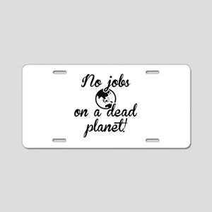 No Jobs On A Dead Planet Aluminum License Plate