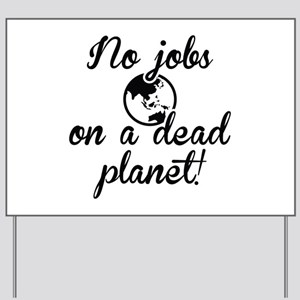 No Jobs On A Dead Planet Yard Sign
