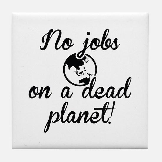 No Jobs On A Dead Planet Tile Coaster