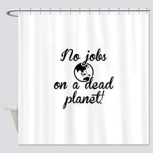 No Jobs On A Dead Planet Shower Curtain