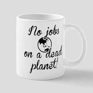 No Jobs On A Dead Planet Mug