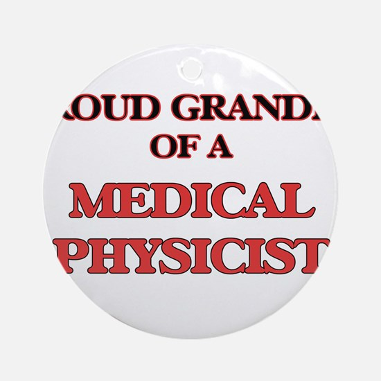 Proud Grandpa of a Medical Physicis Round Ornament