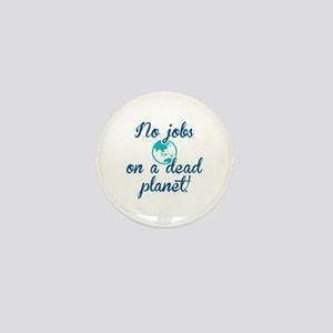 No Jobs On A Dead Planet Mini Button