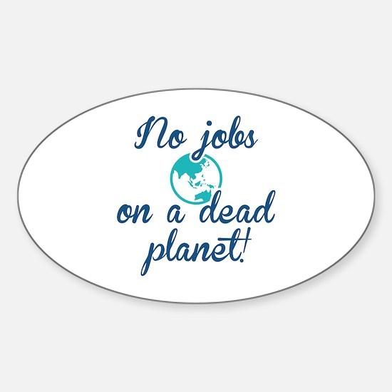 No Jobs On A Dead Planet Sticker (Oval)