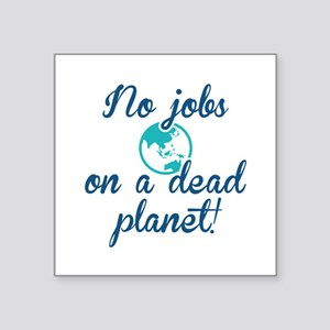 "No Jobs On A Dead Planet Square Sticker 3"" x 3"""