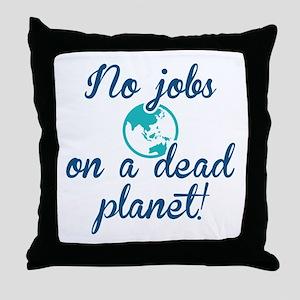 No Jobs On A Dead Planet Throw Pillow