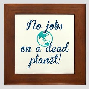 No Jobs On A Dead Planet Framed Tile