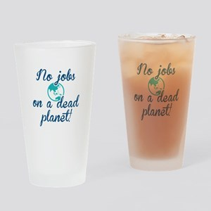 No Jobs On A Dead Planet Drinking Glass