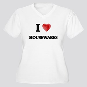 I love Housewares Plus Size T-Shirt