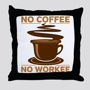 No Coffee No Workee Throw Pillow