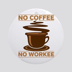 No Coffee No Workee Round Ornament