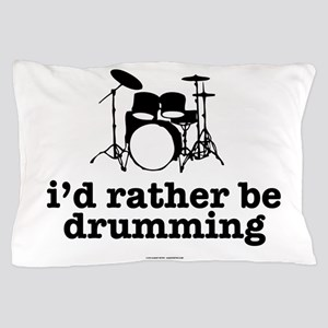 I'd Rather Be Drumming Pillow Case