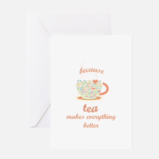 Because Tea Makes Everything Better Greeting Cards