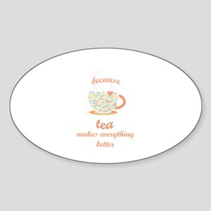 Because Tea Makes Everything Better Sticker