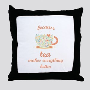 Because Tea Makes Everything Better Throw Pillow