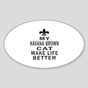 Havana Brown Cat Make Life Better Sticker (Oval)