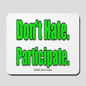 Don't Hate. Participate. Mousepad