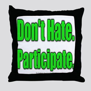 Don't Hate. Participate. Throw Pillow