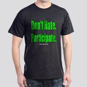 Don't Hate. Participate. Dark T-Shirt