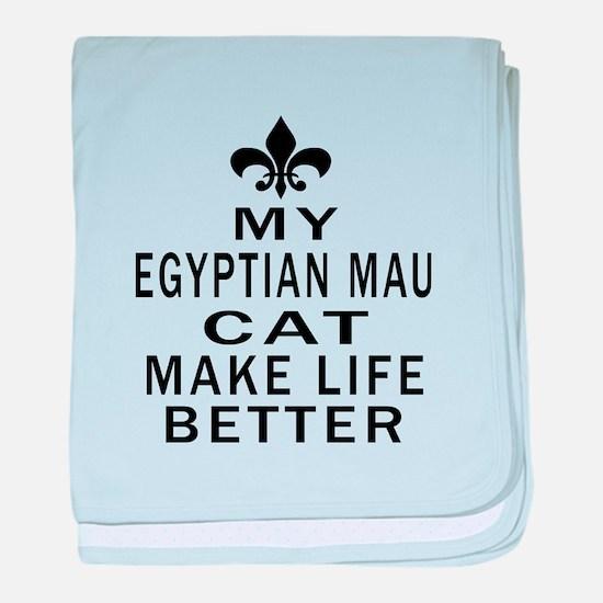 Egyptian Mau Cat Make Life Better baby blanket