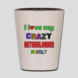 I love my crazy Nitherlander family Shot Glass