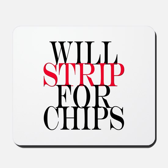 Will Strip For Chips Mousepad