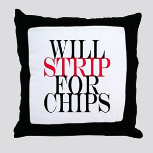 Will Strip For Chips Throw Pillow
