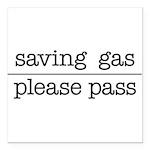 SAVING GAS - PLEASE PASS Square Car Magnet 3