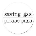 SAVING GAS - PLEASE PASS Round Car Magnet