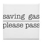 SAVING GAS - PLEASE PASS Tile Coaster