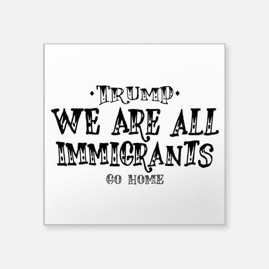 Trump, We Are All Immigrants! Sticker