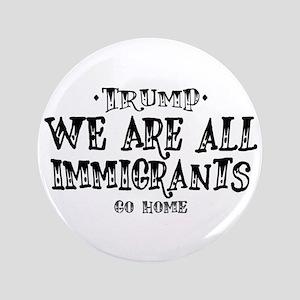 Trump, We Are All Immigrants! Button