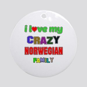 I love my crazy Norwegian family Round Ornament