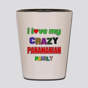 I love my crazy Panamanian family Shot Glass