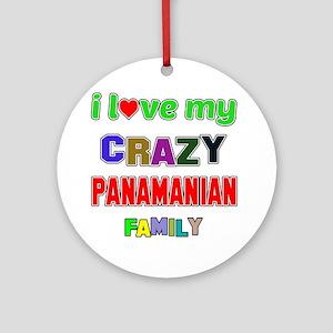 I love my crazy Panamanian family Round Ornament