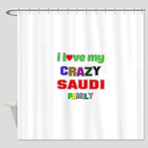 I love my crazy Saudi family Shower Curtain