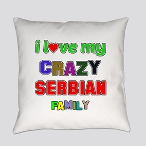 I love my crazy Serbian family Everyday Pillow