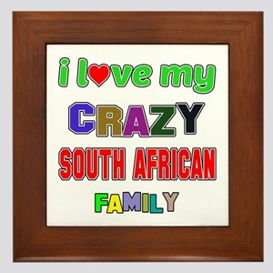 I love my crazy South African family Framed Tile