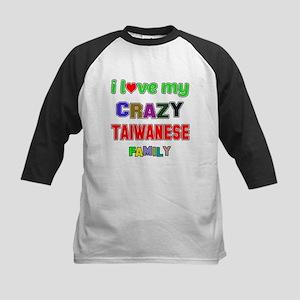 I love my crazy Taiwanese fam Kids Baseball Jersey