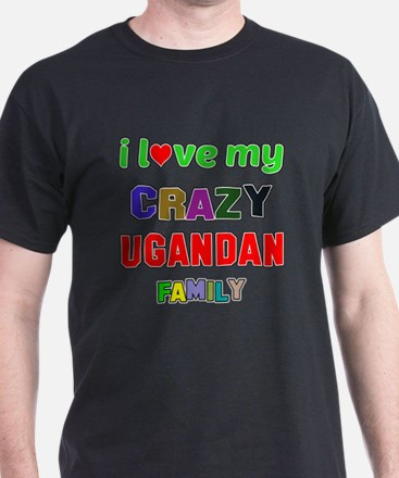 I love my crazy Ugandan family T-Shirt