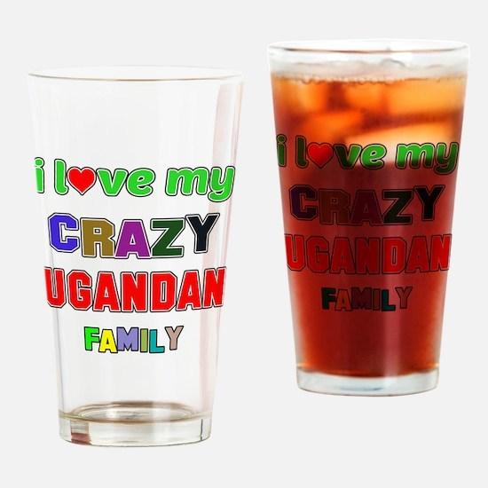I love my crazy Ugandan family Drinking Glass