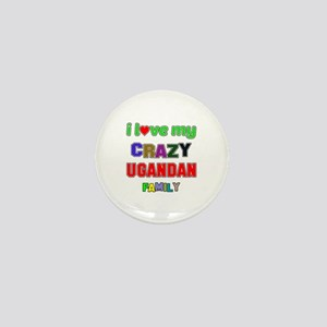 I love my crazy Ugandan family Mini Button