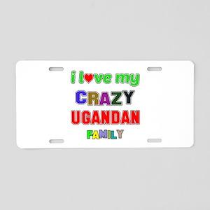 I love my crazy Ugandan fam Aluminum License Plate