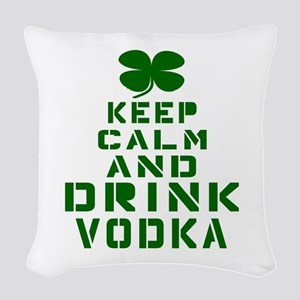 Keep Calm And Drink Vodka Woven Throw Pillow